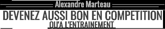 Alexandre Marteau – Préparateur mental, hypnose et sport - Devenez aussi bon en compétition qu'à l'entrainement